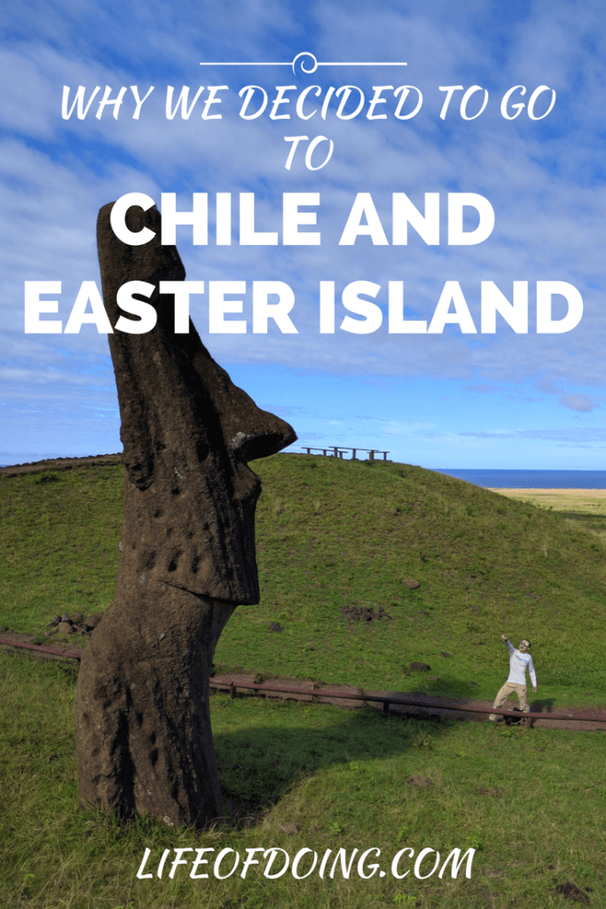 Why Did We Decide To Go To Chile and Easter Island?